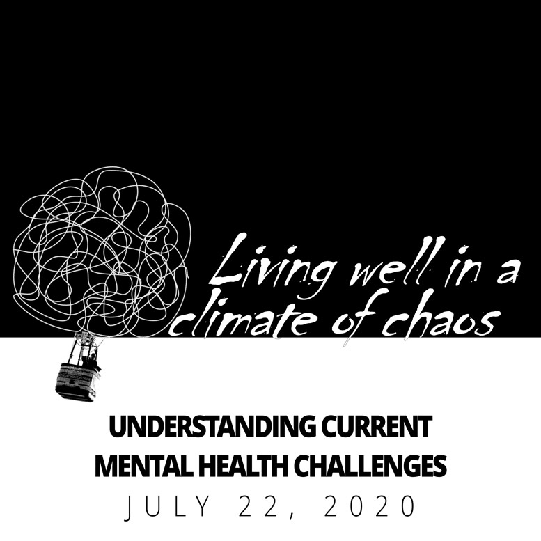 living well in a climate of chaos, free online seminar on mental helath challenges during the times of covid